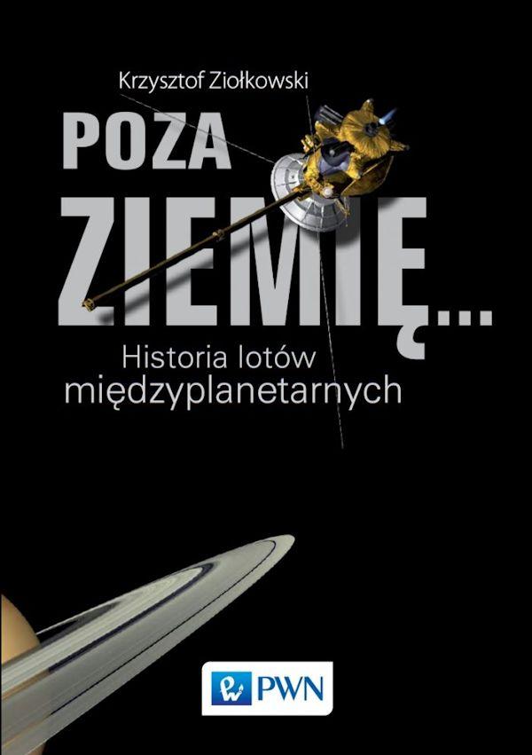 Poza Ziemię. Historia lotów międzyplanetarnych - Krzysztof Ziołkowski